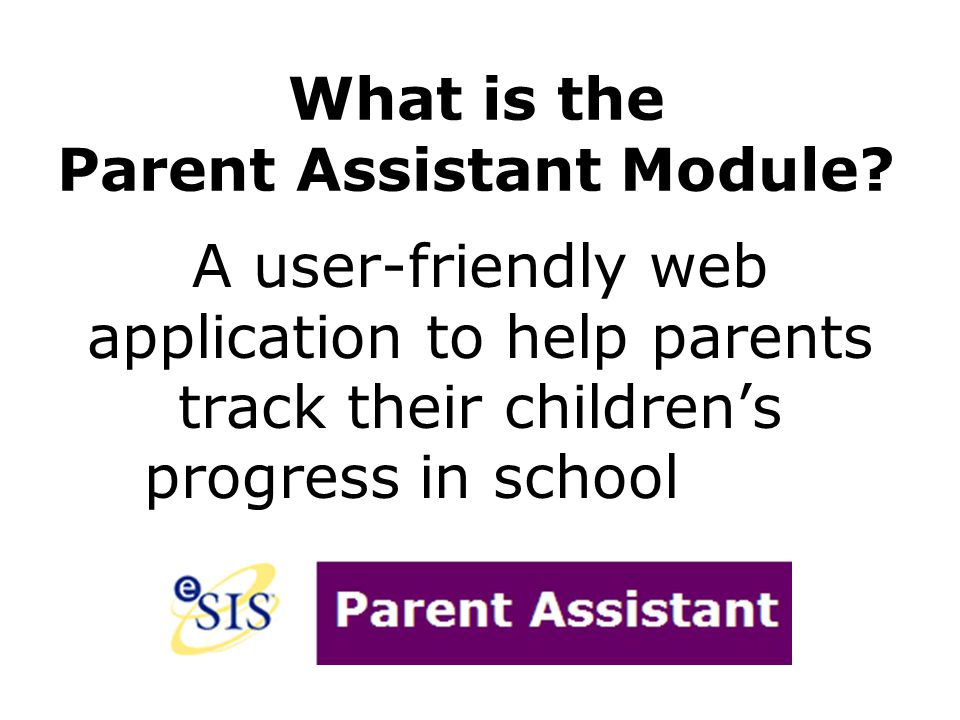 What is the Parent Assistant Module? A user-friendly web application to help parents track their children's progress in school