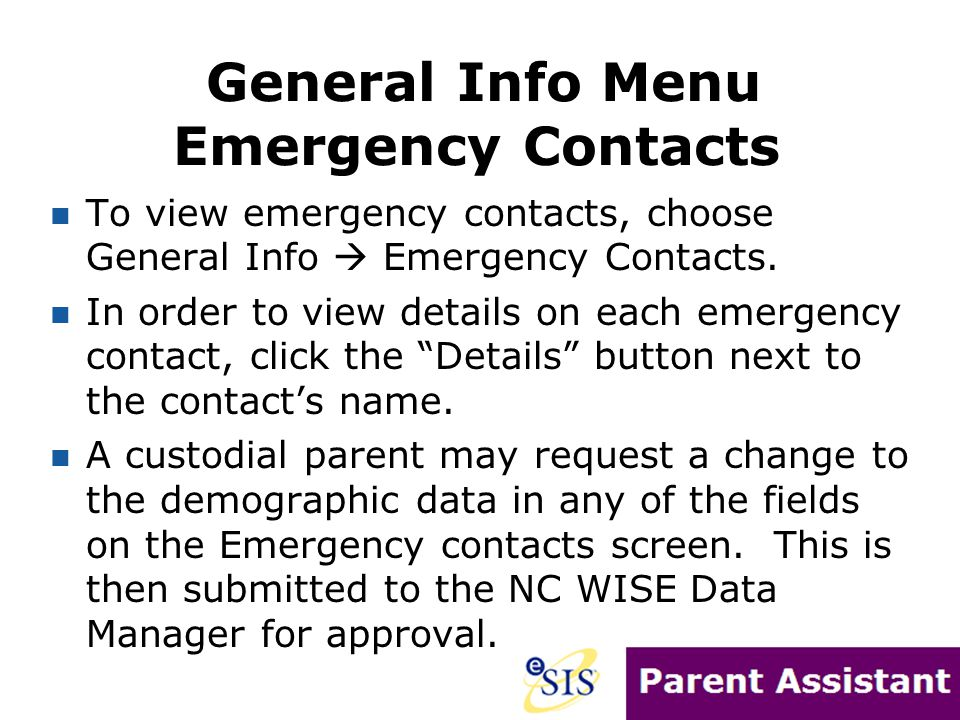 Emergency Contacts To view emergency contacts, choose General Info  Emergency Contacts. In order to view details on each emergency contact, click the