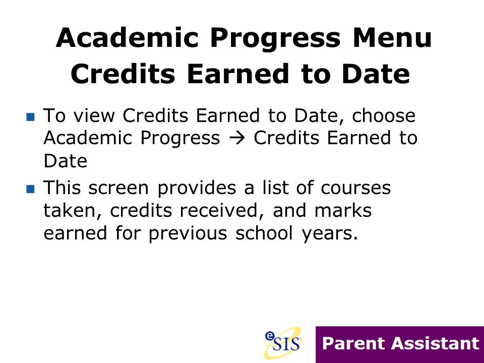 To view Credits Earned to Date, choose Academic Progress  Credits Earned to Date This screen provides a list of courses taken, credits received, and