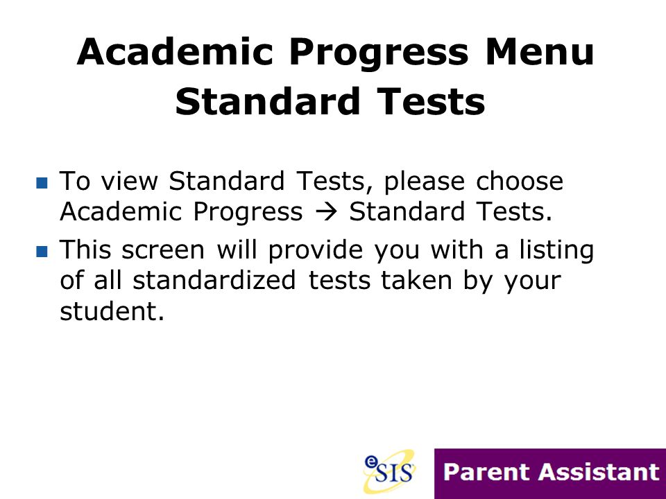 Academic Progress Menu Standard Tests To view Standard Tests, please choose Academic Progress  Standard Tests.
