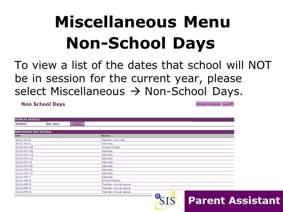To view a list of the dates that school will NOT be in session for the current year, please select Miscellaneous  Non-School Days. Miscellaneous Menu