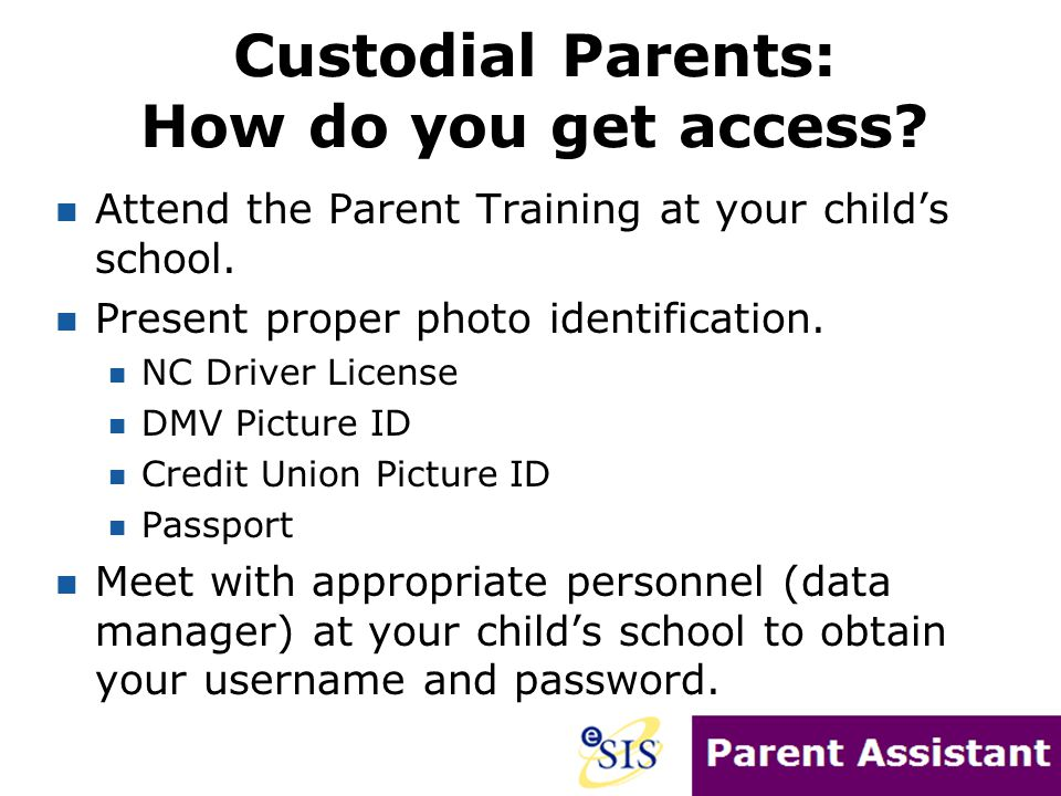 Custodial Parents: How do you get access. Attend the Parent Training at your child's school.