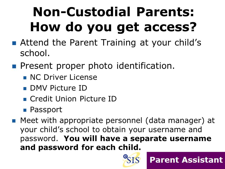 Attend the Parent Training at your child's school. Present proper photo identification. NC Driver License DMV Picture ID Credit Union Picture ID Passp