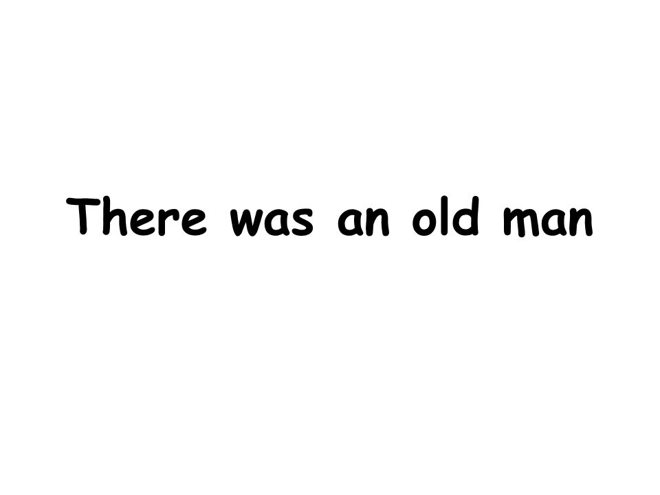 There was an old man