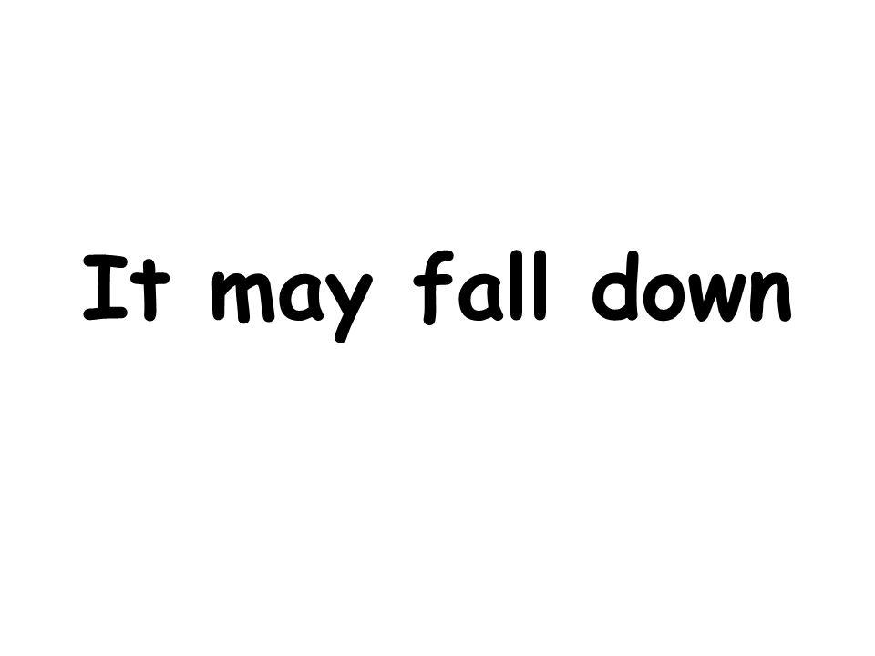It may fall down