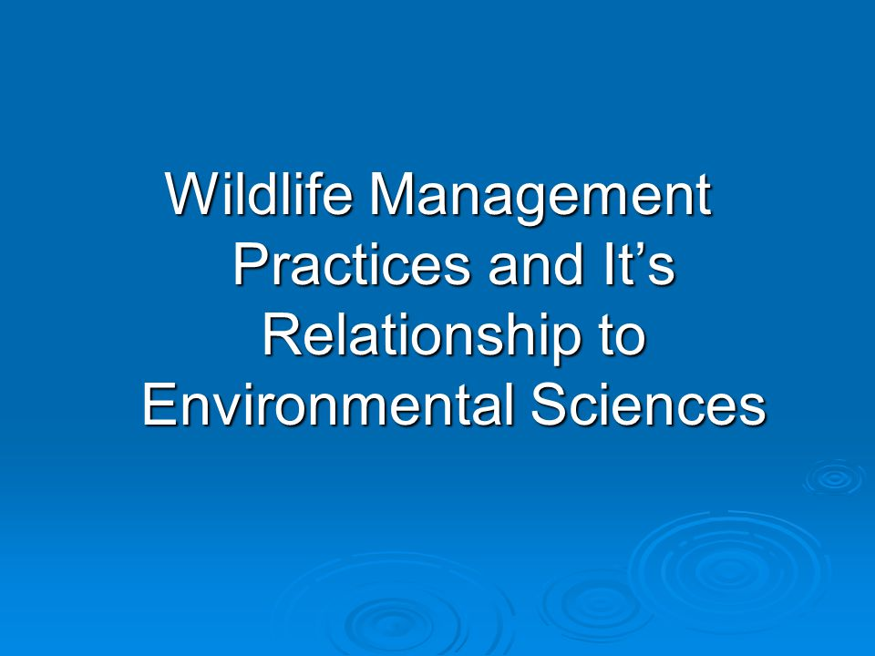 Wildlife Management Practices and It's Relationship to Environmental Sciences