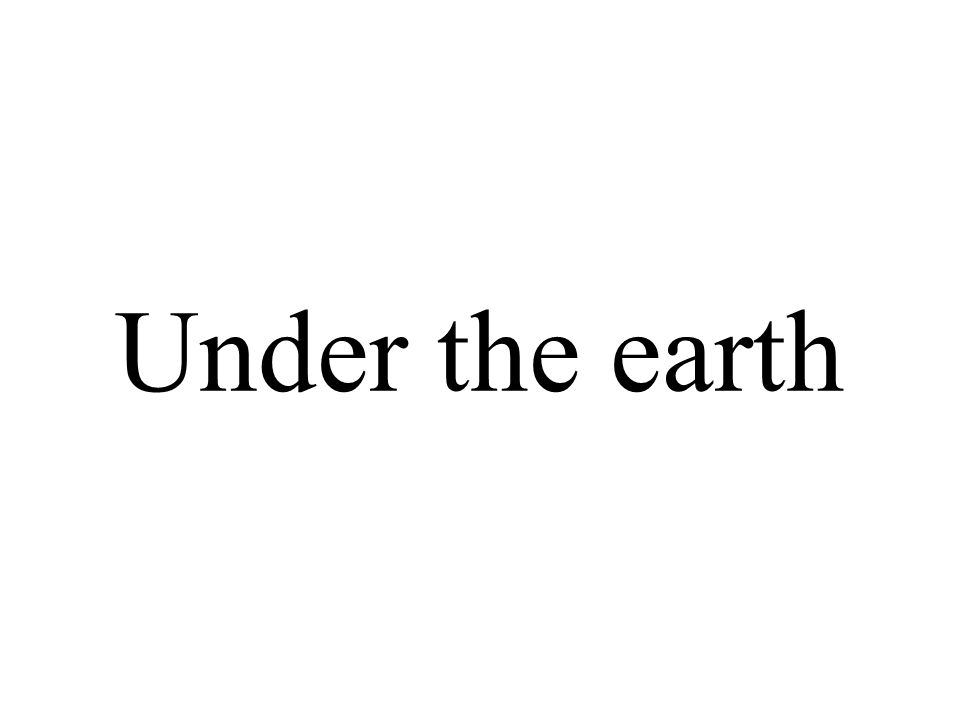 Under the earth