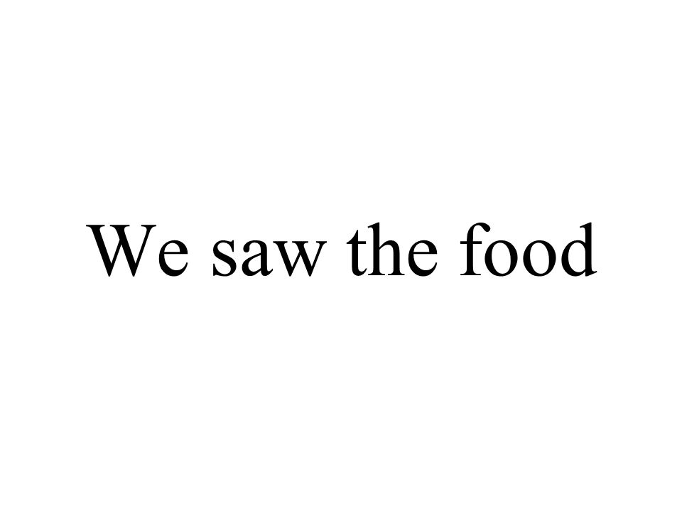 We saw the food