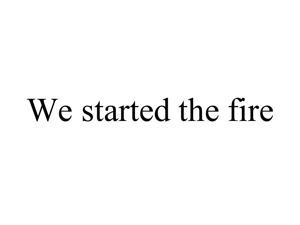 We started the fire