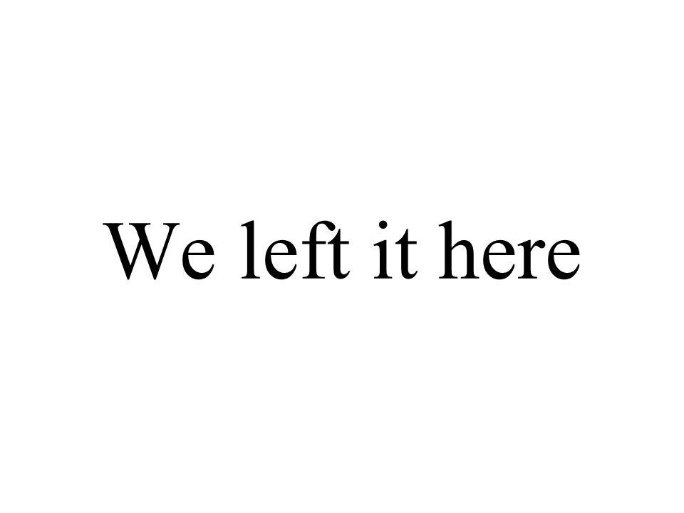 We left it here