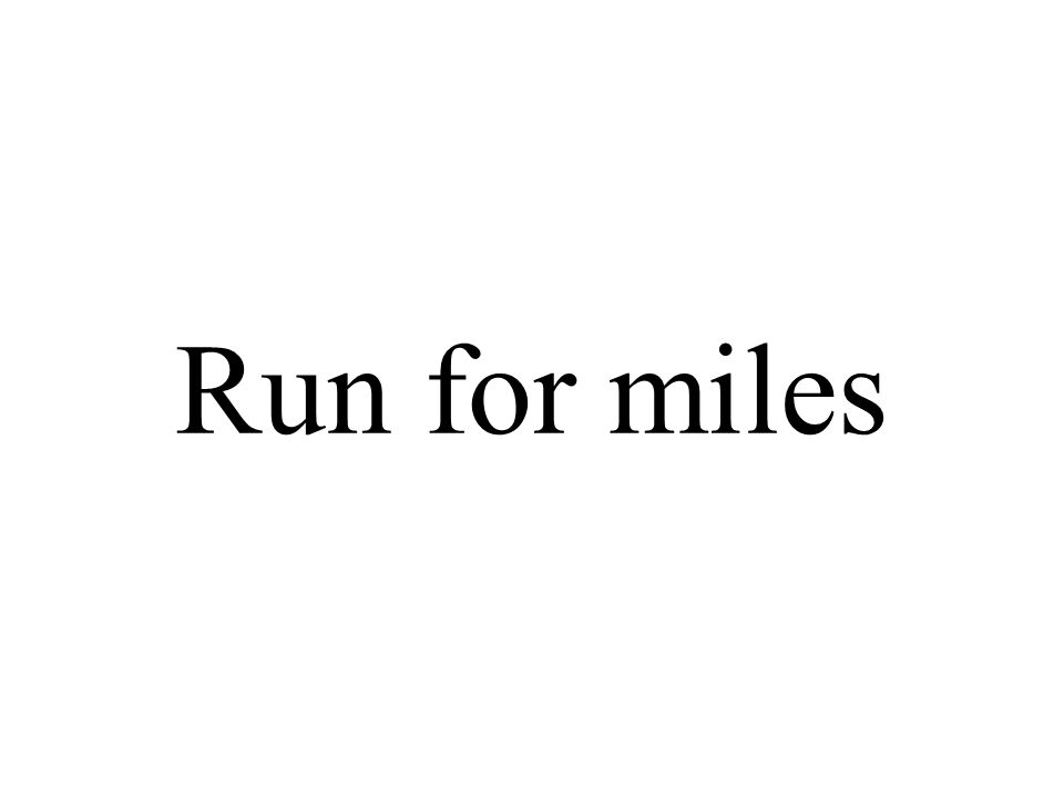 Run for miles