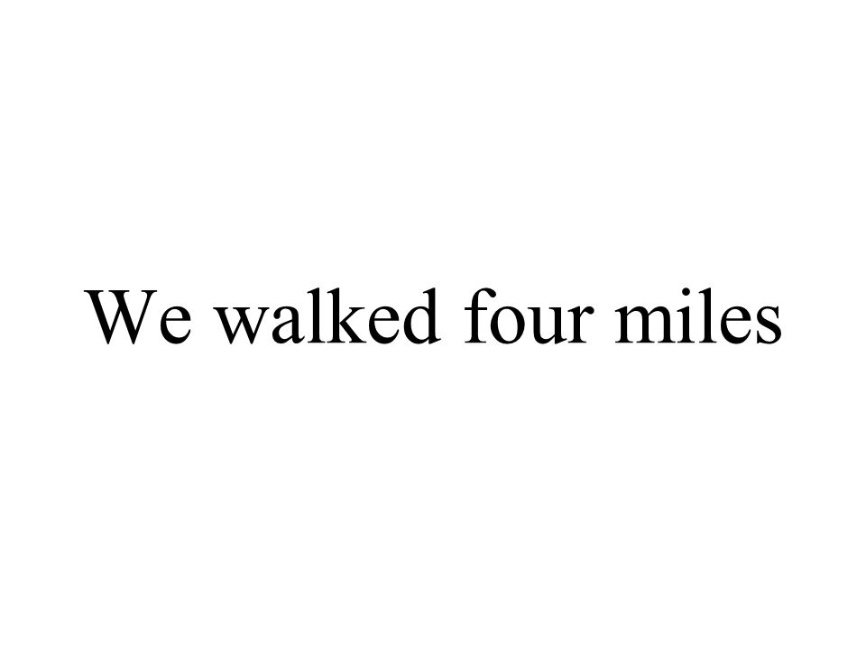 We walked four miles
