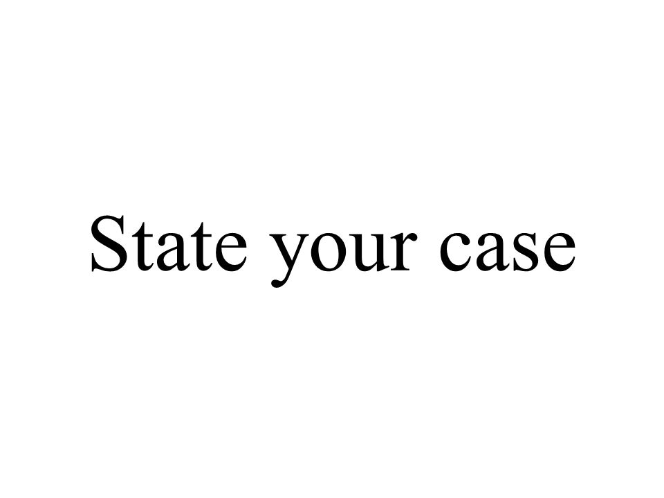 State your case