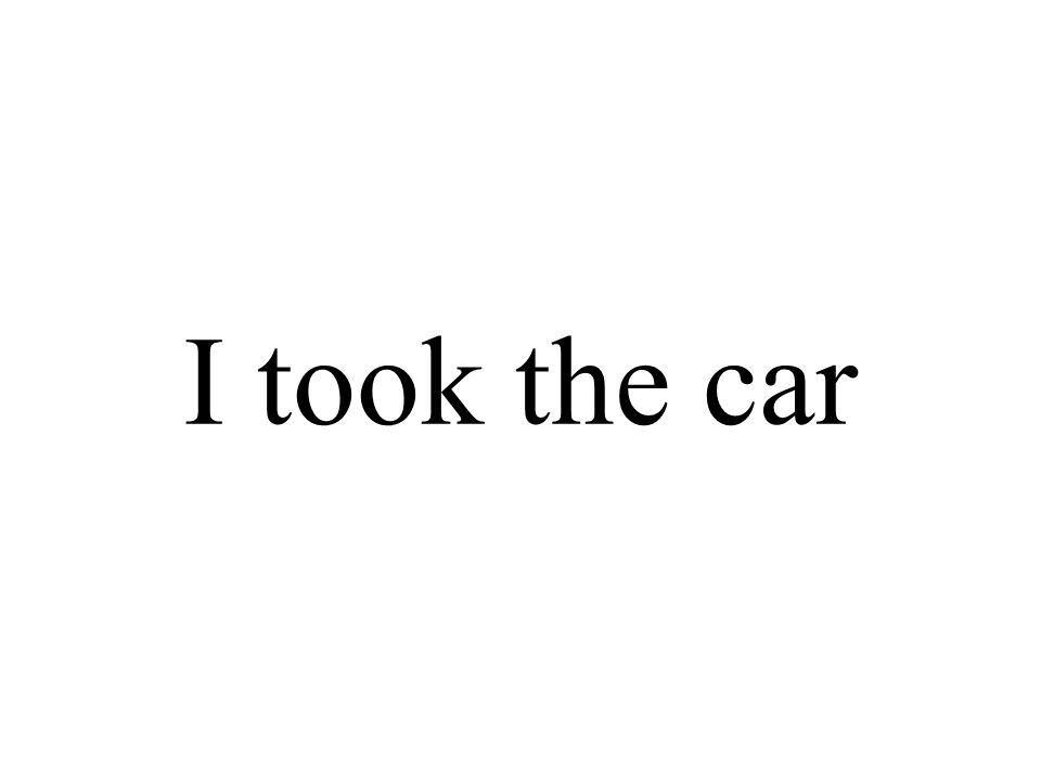 I took the car