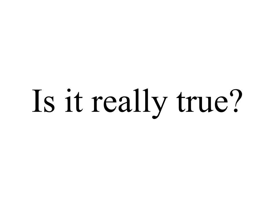 Is it really true?