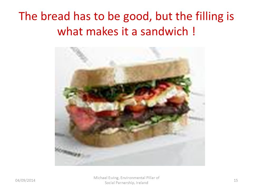 The bread has to be good, but the filling is what makes it a sandwich .