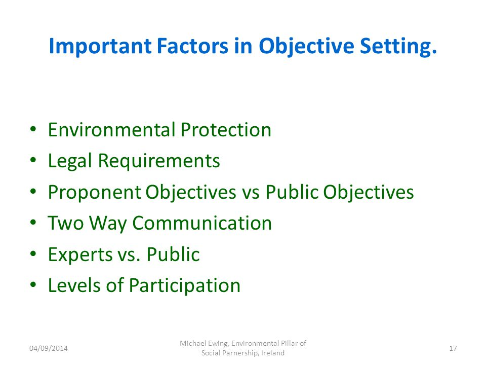 04/09/2014 Michael Ewing, Environmental Pillar of Social Parnership, Ireland 17 Important Factors in Objective Setting.