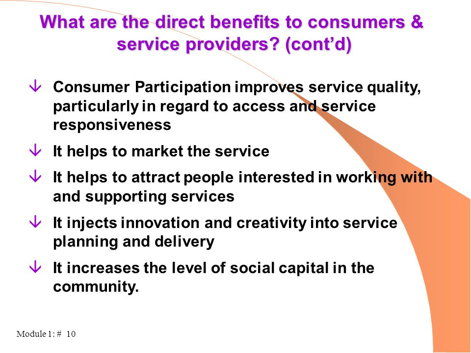 Module 1: # 10 âConsumer Participation improves service quality, particularly in regard to access and service responsiveness âIt helps to market the s