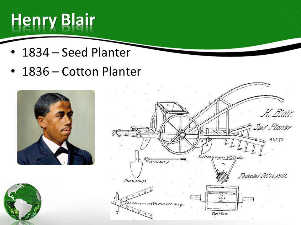 1834 – Seed Planter 1836 – Cotton Planter
