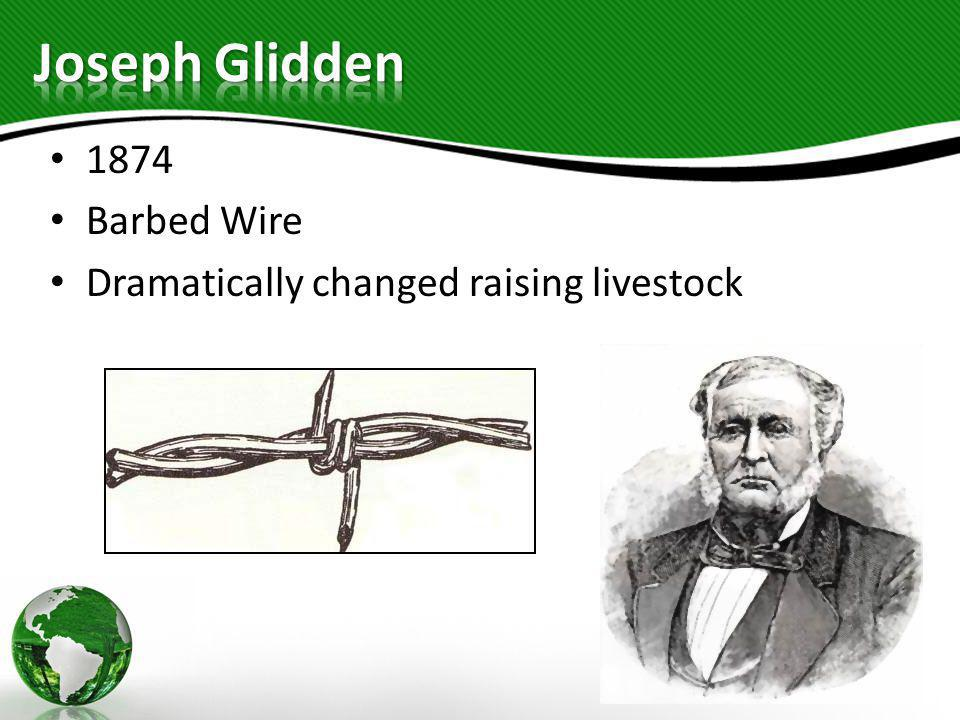 1874 Barbed Wire Dramatically changed raising livestock