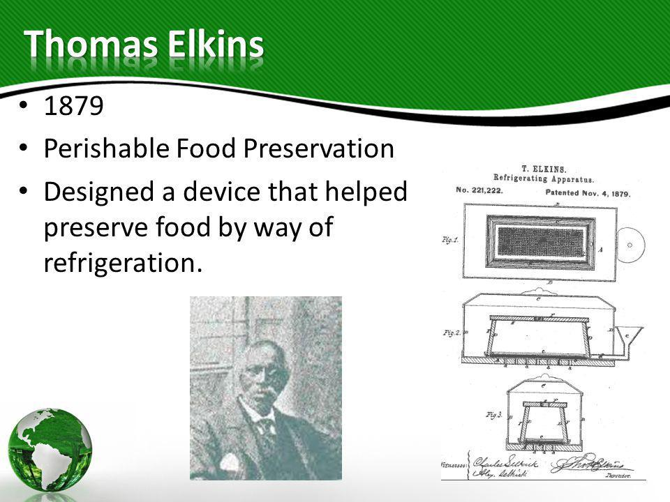 1879 Perishable Food Preservation Designed a device that helped preserve food by way of refrigeration.