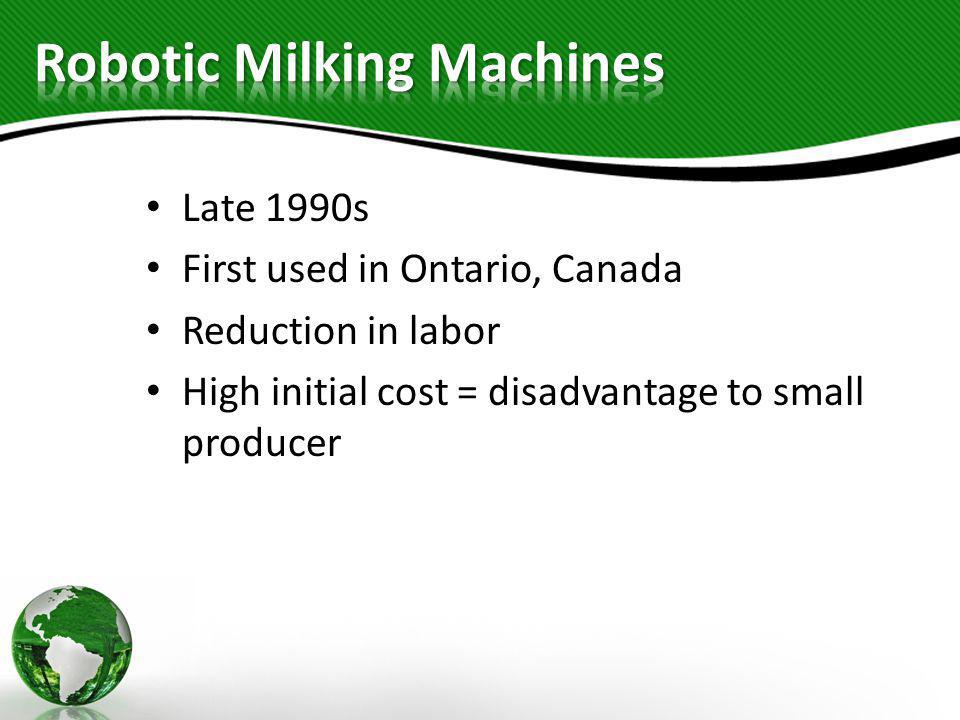 Late 1990s First used in Ontario, Canada Reduction in labor High initial cost = disadvantage to small producer
