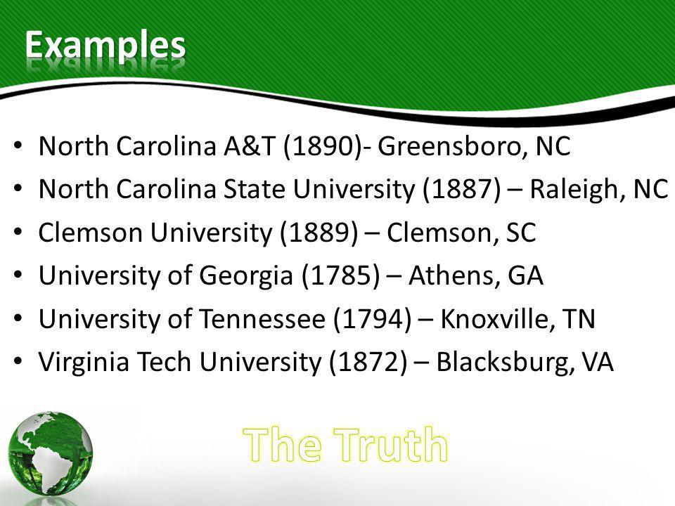 North Carolina A&T (1890)- Greensboro, NC North Carolina State University (1887) – Raleigh, NC Clemson University (1889) – Clemson, SC University of G