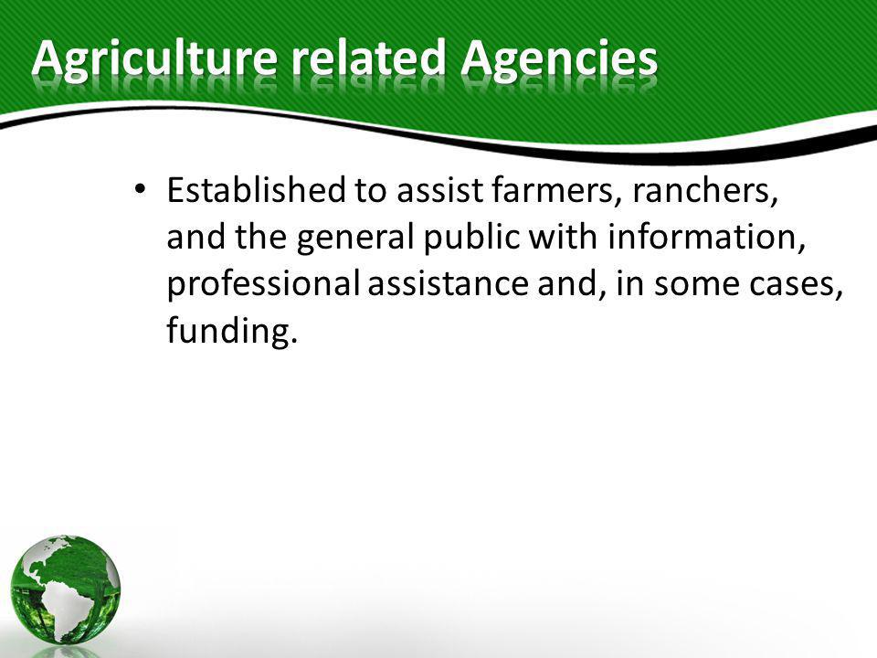 Established to assist farmers, ranchers, and the general public with information, professional assistance and, in some cases, funding.