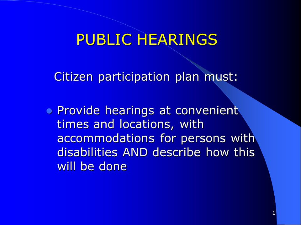 1 PUBLIC HEARINGS Citizen participation plan must: State how / when notice is given State how / when notice is given Describe how needs of non- Englis