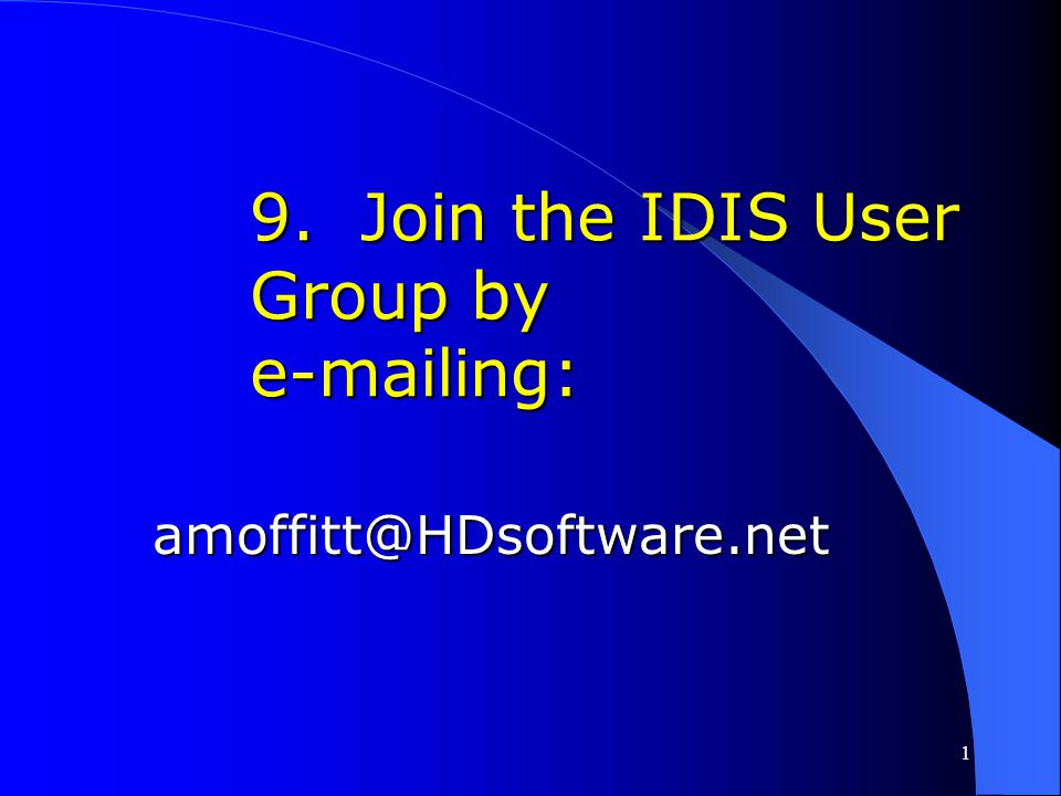 129 10. A plethora of resources are available to assist you in performing functions in IDIS.