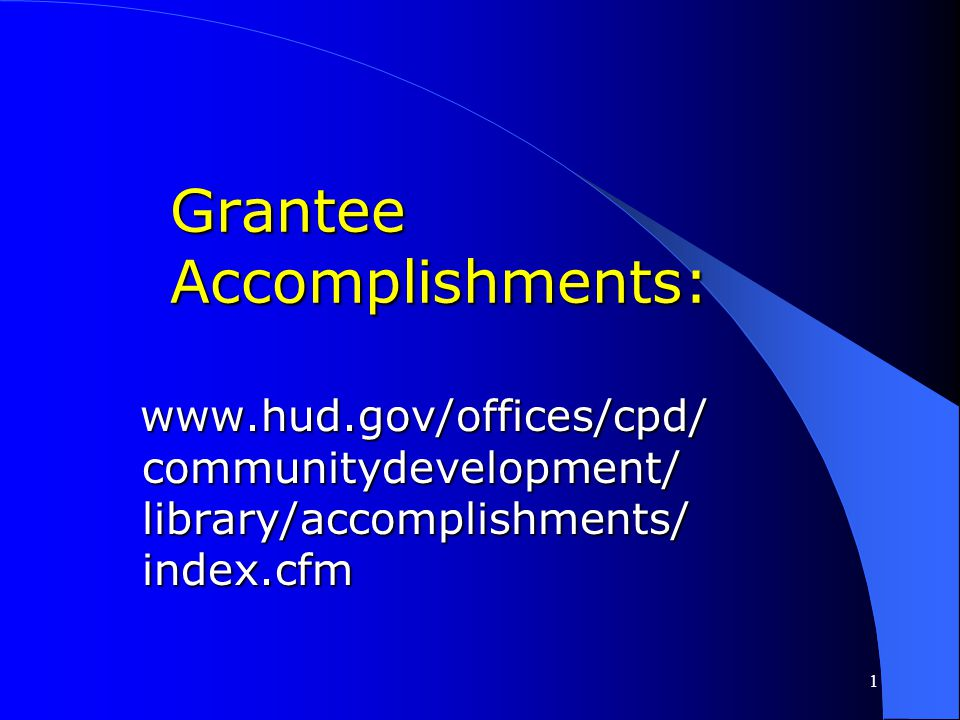 1 Grantee Expenditures: www.hud.gov/offices/cpd/ communitydevelopment/ budget/ disbursementreports/ index.cfm www.hud.gov/offices/cpd/ communitydevelo