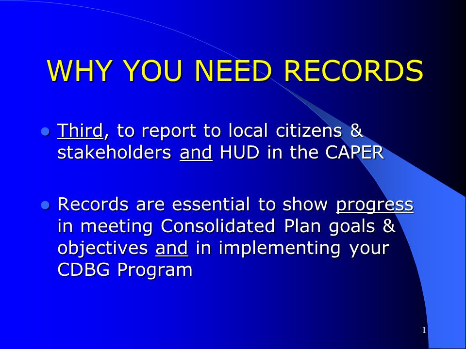 1 WHY YOU NEED RECORDS Second, to keep local officials informed Second, to keep local officials informed Local officials want to know what the communi