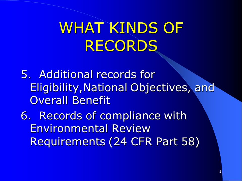 1 WHAT KINDS OF RECORDS 3. Records of CDBG accomplishments (outputs) – how many jobs, etc. 4. Records on CDBG beneficiaries (incomes data on persons a