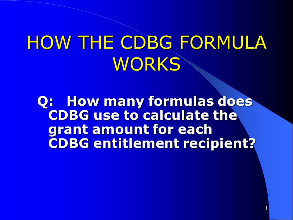 1 HOW THE CDBG FORMULA WORKS CDBG funds are allocated in accordance with Section 106(a)(3) of the Housing and Community Development Act of 1974, as am