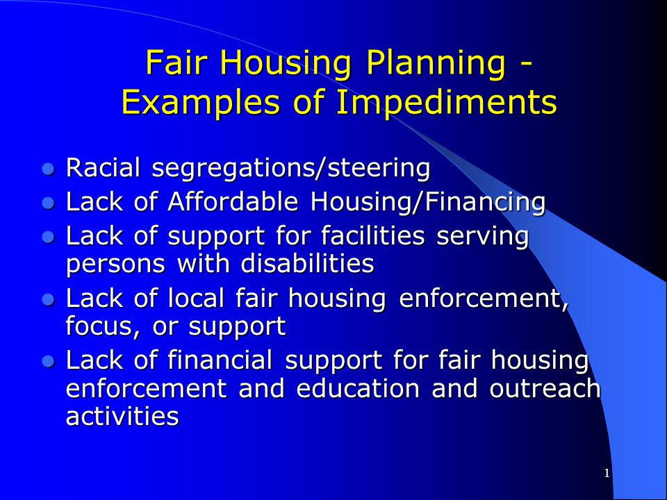 1 What Do We Mean By Impediments to Fair Housing Choice? Any actions, omissions or decisions taken because of race, color, religion, sex, national ori