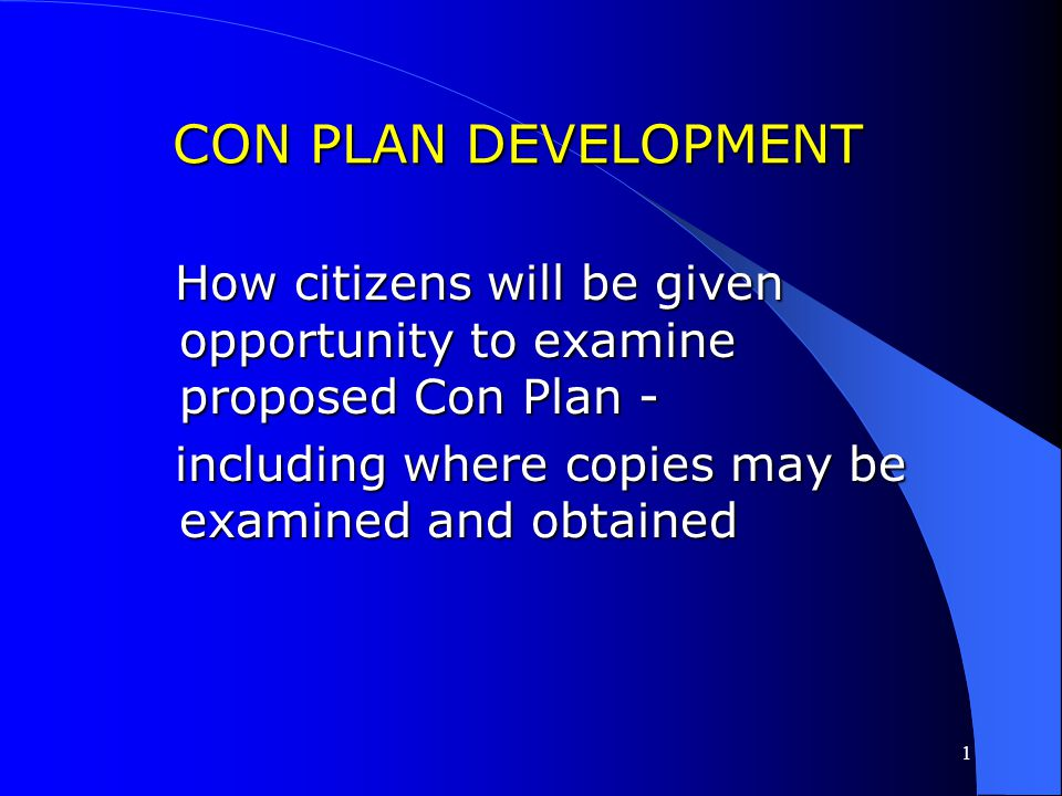 1 CON PLAN DEVELOPMENT How citizens will be given opportunity to examine proposed Con Plan - How citizens will be given opportunity to examine proposed Con Plan - including where copies may be examined and obtained including where copies may be examined and obtained