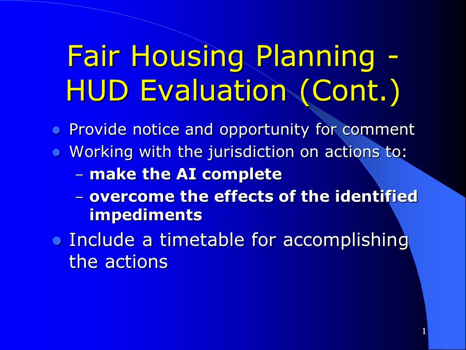 1 Fair Housing Planning - HUD Evaluation (Cont.) ACTIONS PLAINLY INAPPROPRIATE ACTIONS PLAINLY INAPPROPRIATE -- Examples: – Fair housing poster contes