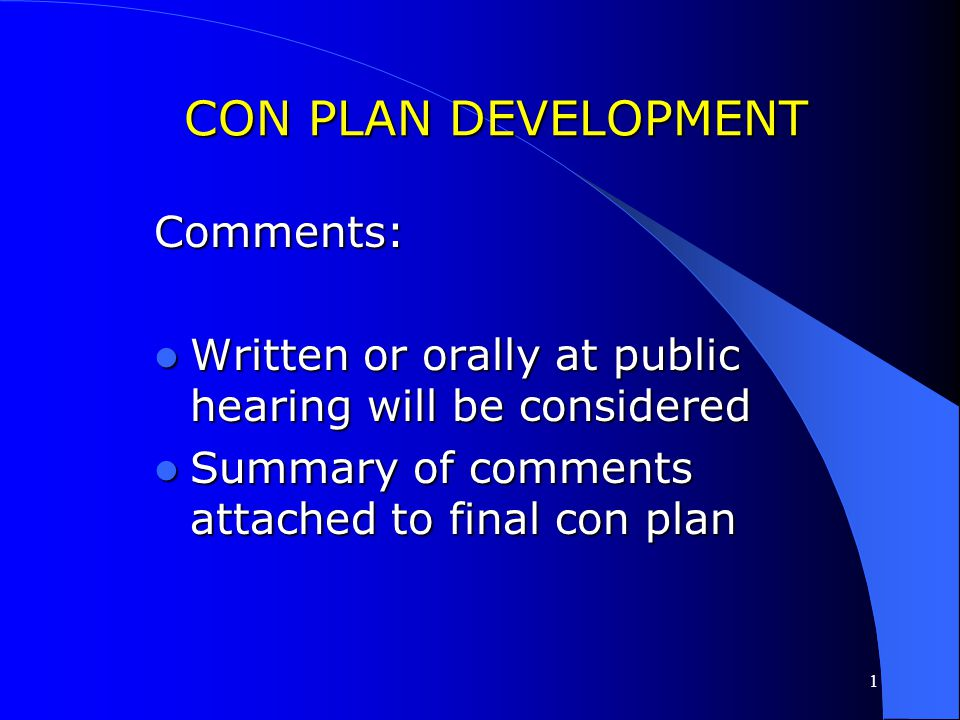 1 CON PLAN DEVELOPMENT Comments: Written or orally at public hearing will be considered Written or orally at public hearing will be considered Summary of comments attached to final con plan Summary of comments attached to final con plan