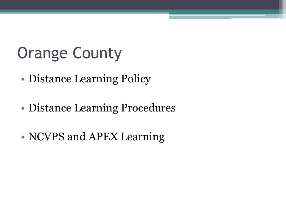 Orange County Distance Learning Policy Distance Learning Procedures NCVPS and APEX Learning
