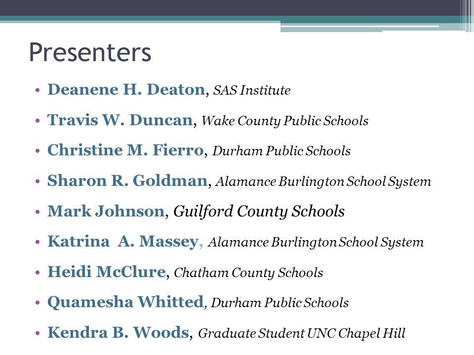 Presenters Deanene H. Deaton, SAS Institute Travis W. Duncan, Wake County Public Schools Christine M. Fierro, Durham Public Schools Sharon R. Goldman,