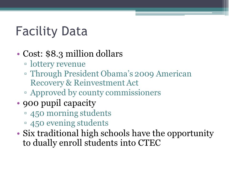 Facility Data Cost: $8.3 million dollars ▫lottery revenue ▫Through President Obama's 2009 American Recovery & Reinvestment Act ▫Approved by county com