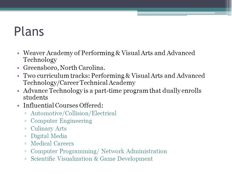 Plans Weaver Academy of Performing & Visual Arts and Advanced Technology Greensboro, North Carolina. Two curriculum tracks: Performing & Visual Arts a