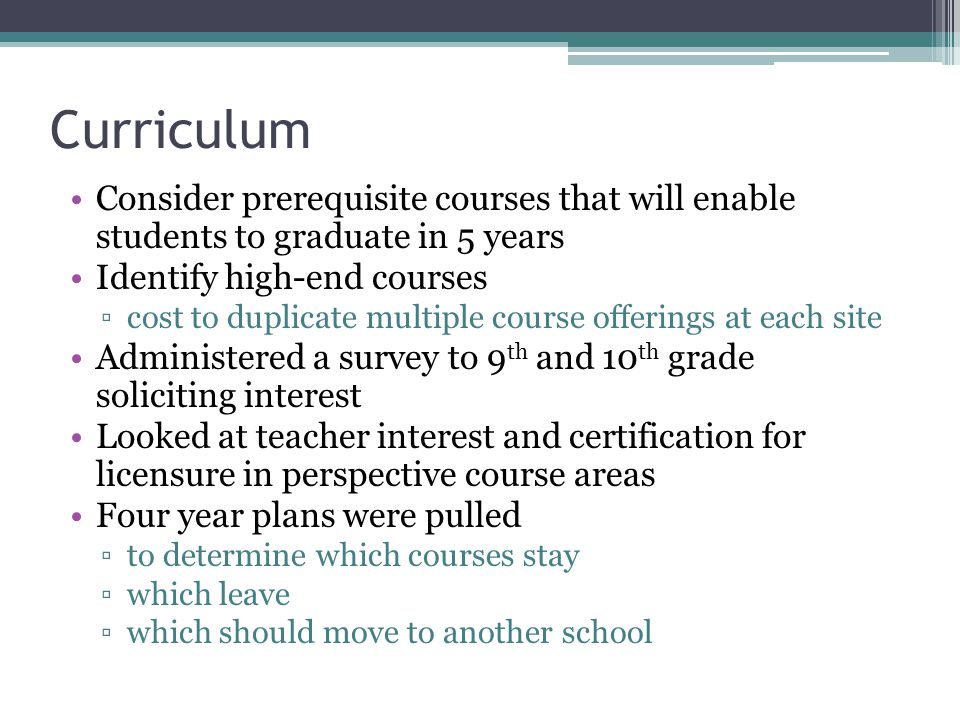 Curriculum Consider prerequisite courses that will enable students to graduate in 5 years Identify high-end courses ▫cost to duplicate multiple course