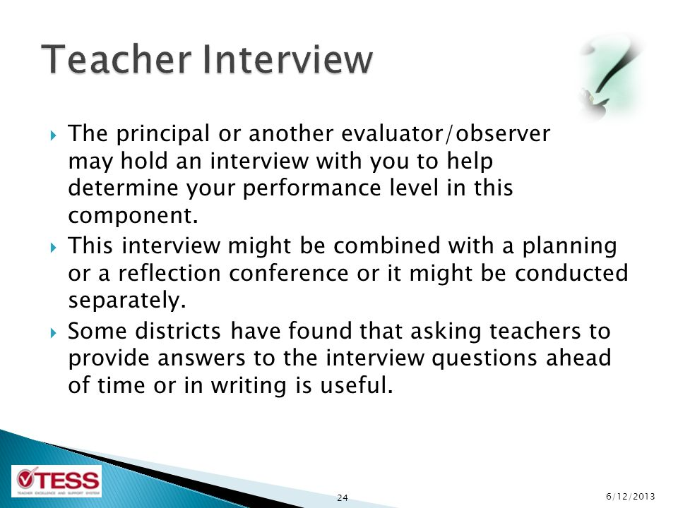  The principal or another evaluator/observer may hold an interview with you to help determine your performance level in this component.