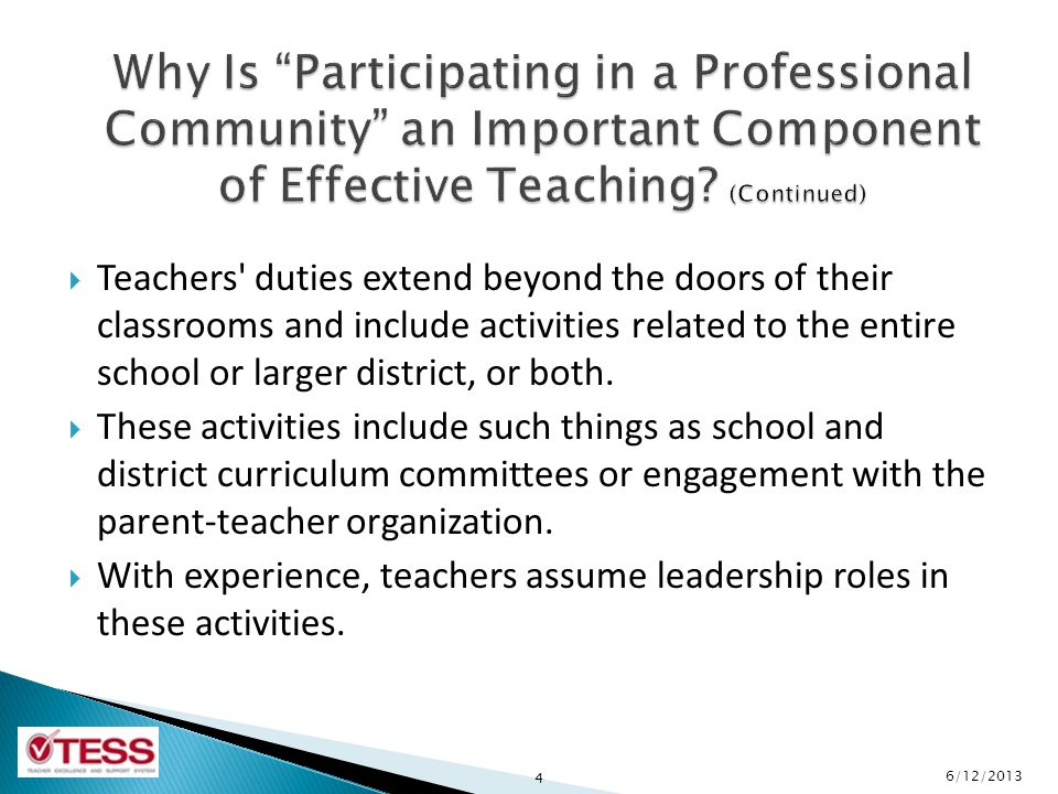  Teachers duties extend beyond the doors of their classrooms and include activities related to the entire school or larger district, or both.