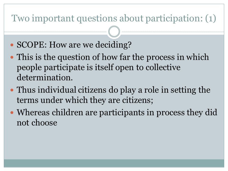 Two important questions about participation: (1) SCOPE: How are we deciding? This is the question of how far the process in which people participate i