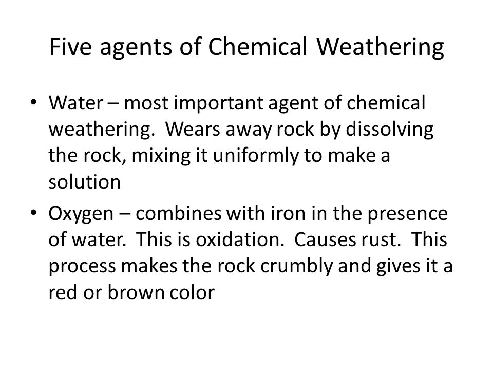 Five agents of Chemical Weathering Water – most important agent of chemical weathering.