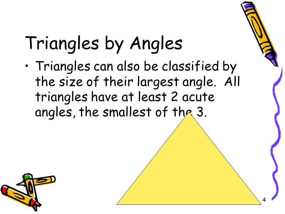 4 Triangles by Angles Triangles can also be classified by the size of their largest angle.