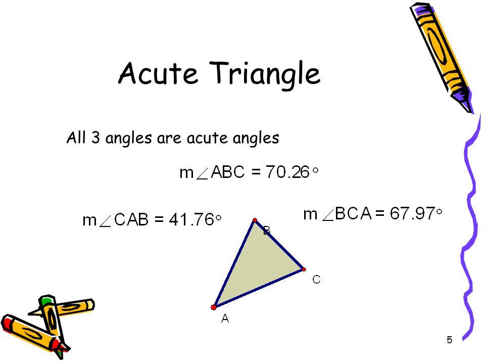 5 Acute Triangle All 3 angles are acute angles