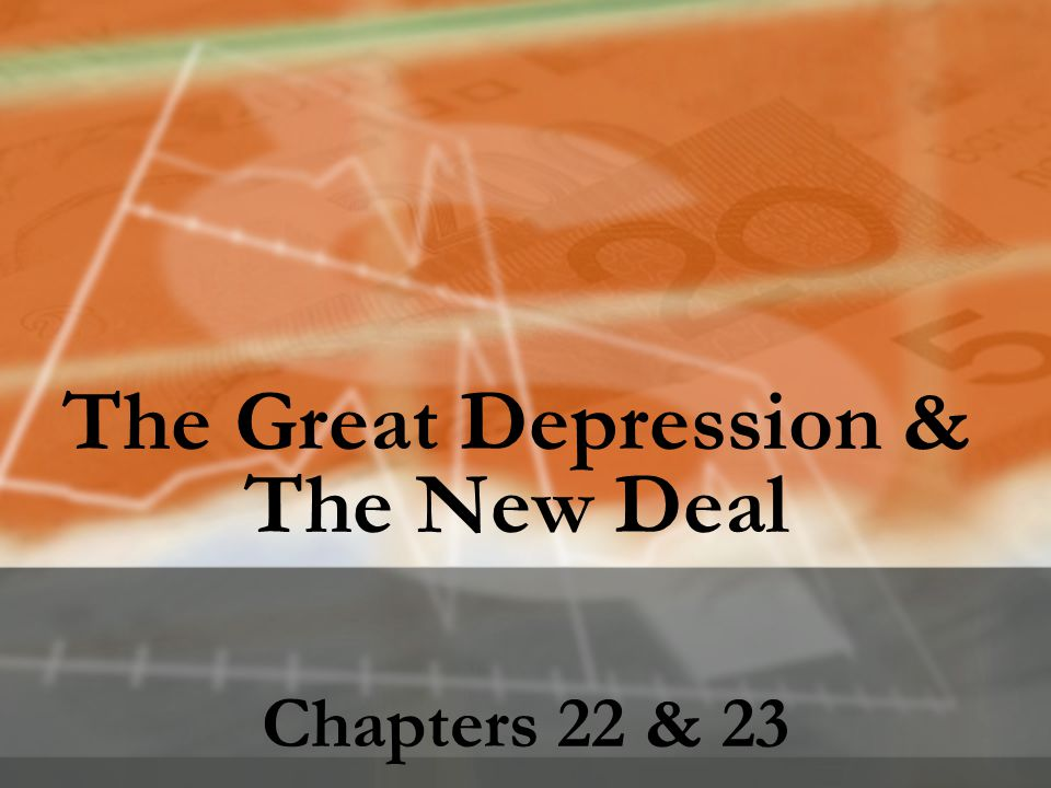 The Great Depression & The New Deal Chapters 22 & 23
